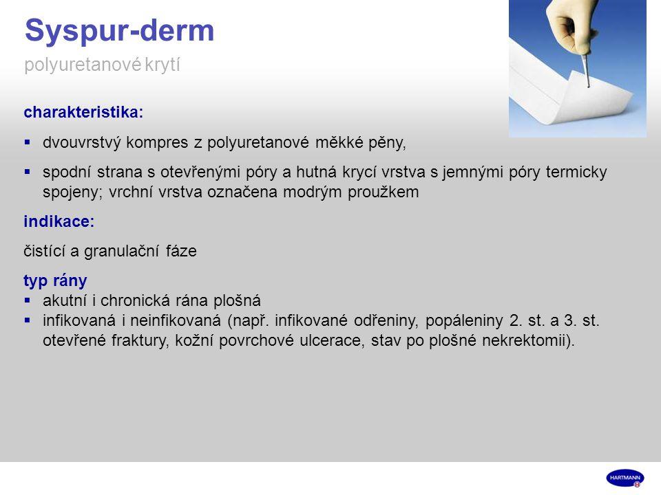 Syspur-derm polyuretanové krytí charakteristika:  dvouvrstvý kompres z polyuretanové měkké pěny,  spodní strana s otevřenými póry a hutná krycí vrstva s jemnými póry termicky spojeny; vrchní vrstva označena modrým proužkem indikace: čistící a granulační fáze typ rány  akutní i chronická rána plošná  infikovaná i neinfikovaná (např.
