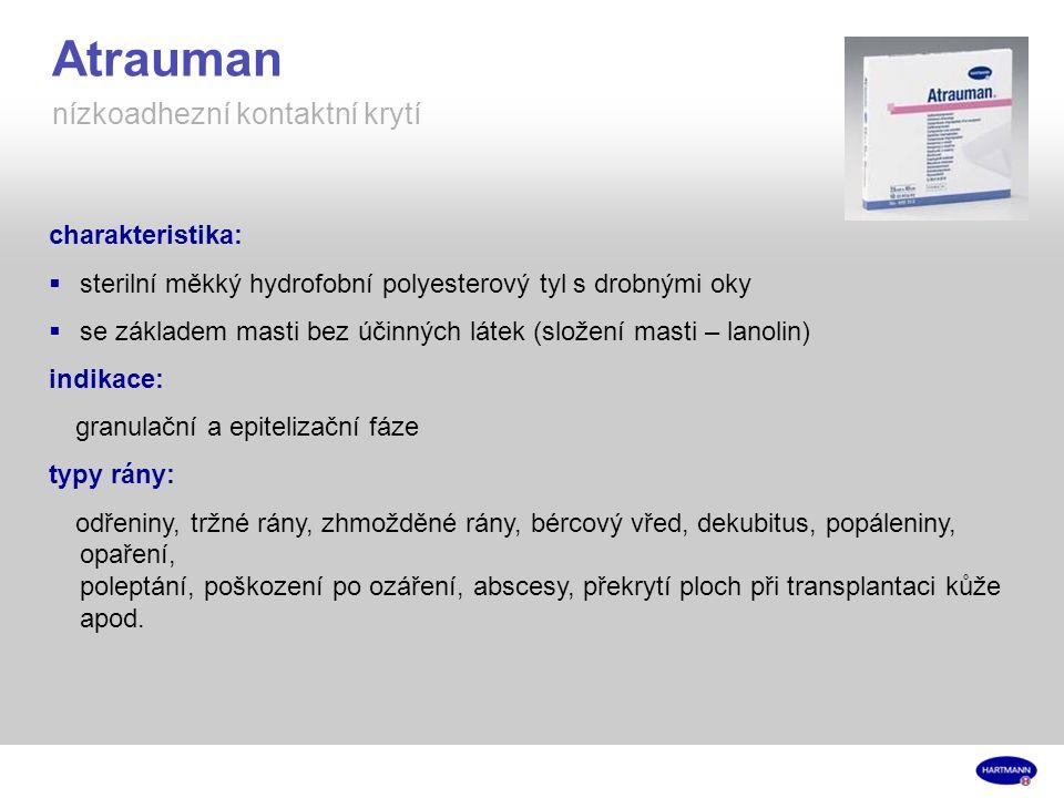 Atrauman nízkoadhezní kontaktní krytí charakteristika:  sterilní měkký hydrofobní polyesterový tyl s drobnými oky  se základem masti bez účinných látek (složení masti – lanolin) indikace: granulační a epitelizační fáze typy rány: odřeniny, tržné rány, zhmožděné rány, bércový vřed, dekubitus, popáleniny, opaření, poleptání, poškození po ozáření, abscesy, překrytí ploch při transplantaci kůže apod.