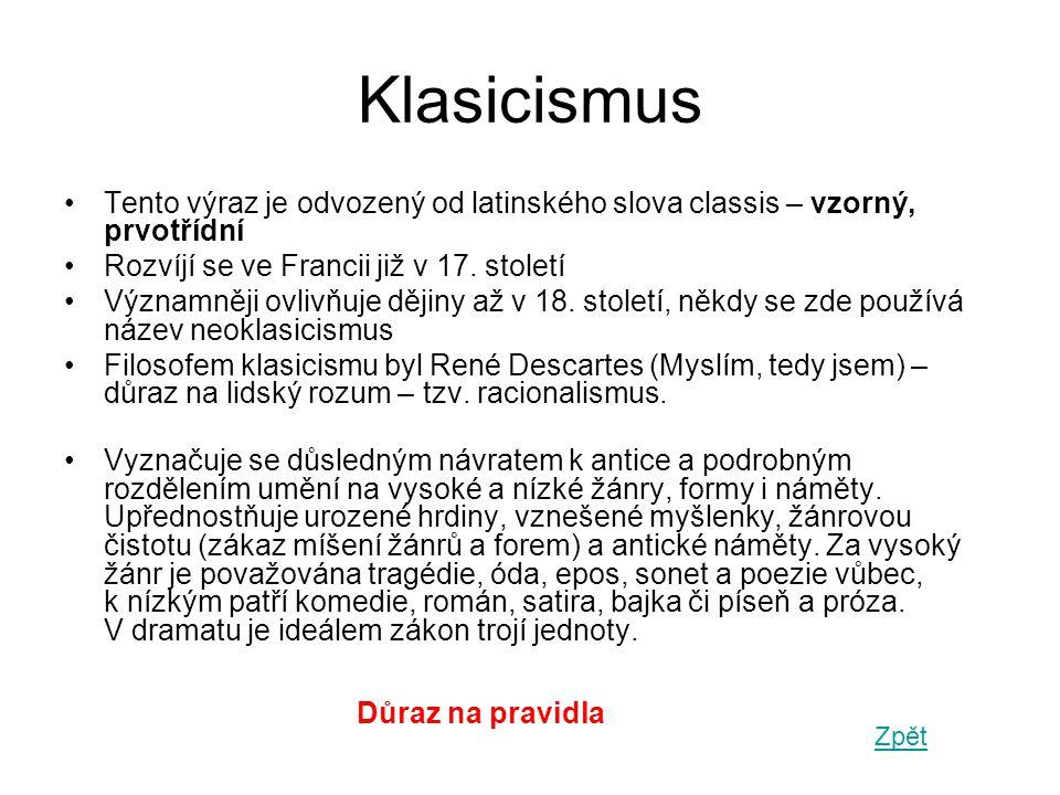 Klasicismus •Tento výraz je odvozený od latinského slova classis – vzorný, prvotřídní •Rozvíjí se ve Francii již v 17.