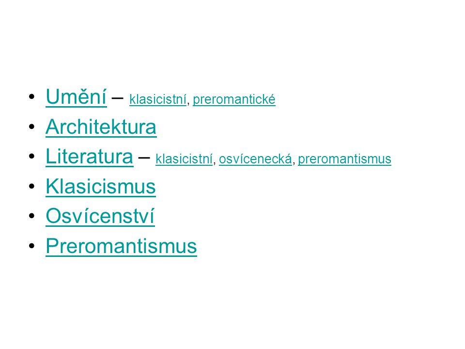 •Umění – klasicistní, preromantickéUmění klasicistnípreromantické •ArchitekturaArchitektura •Literatura – klasicistní, osvícenecká, preromantismusLiteratura klasicistníosvíceneckápreromantismus •KlasicismusKlasicismus •OsvícenstvíOsvícenství •PreromantismusPreromantismus
