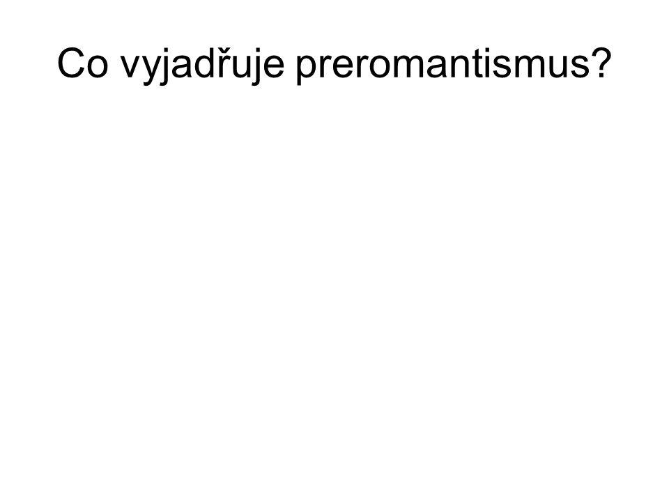 Co vyjadřuje preromantismus?