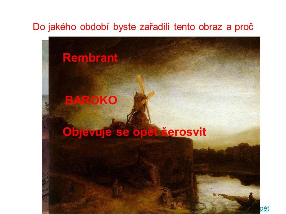 Do jakého období byste zařadili tento obraz a proč Zpět Rembrant BAROKO Objevuje se opět šerosvit