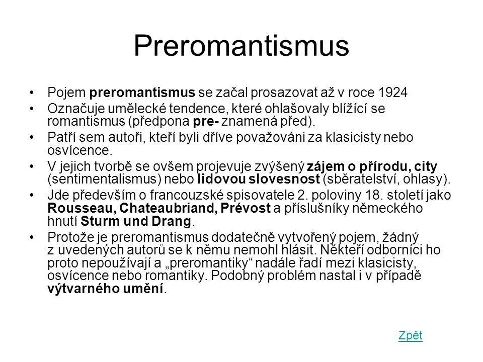 Preromantismus •Pojem preromantismus se začal prosazovat až v roce 1924 •Označuje umělecké tendence, které ohlašovaly blížící se romantismus (předpona pre- znamená před).