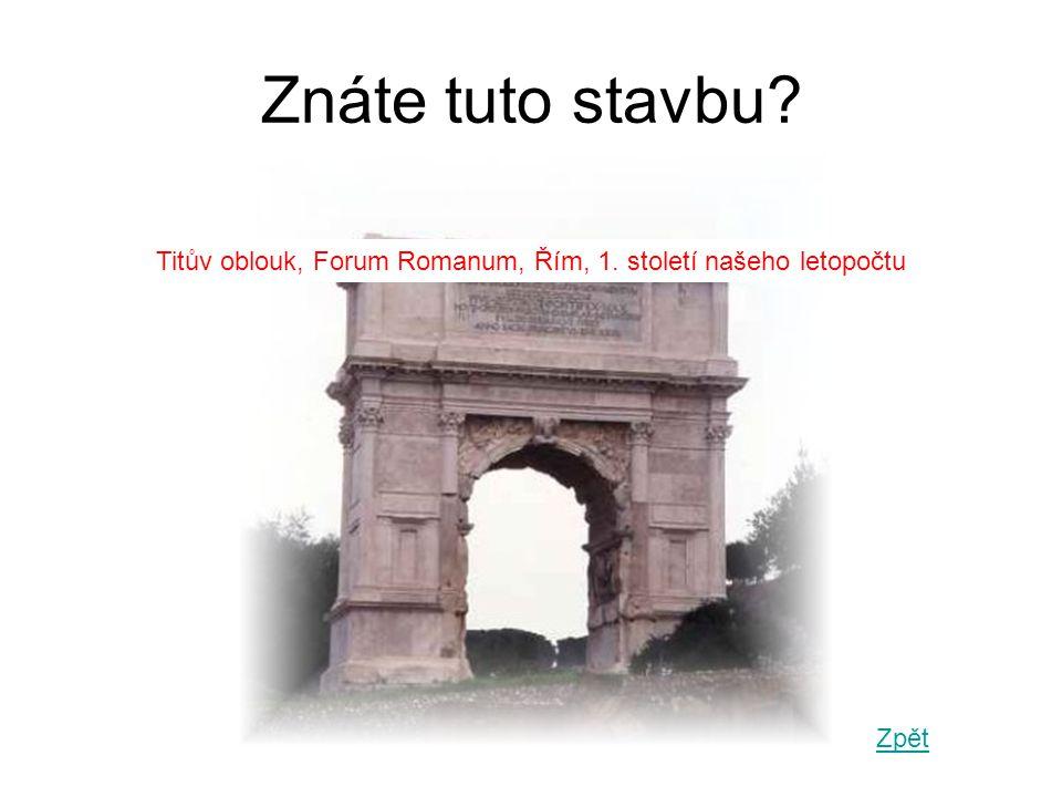 Znáte tuto stavbu? Titův oblouk, Forum Romanum, Řím, 1. století našeho letopočtu Zpět