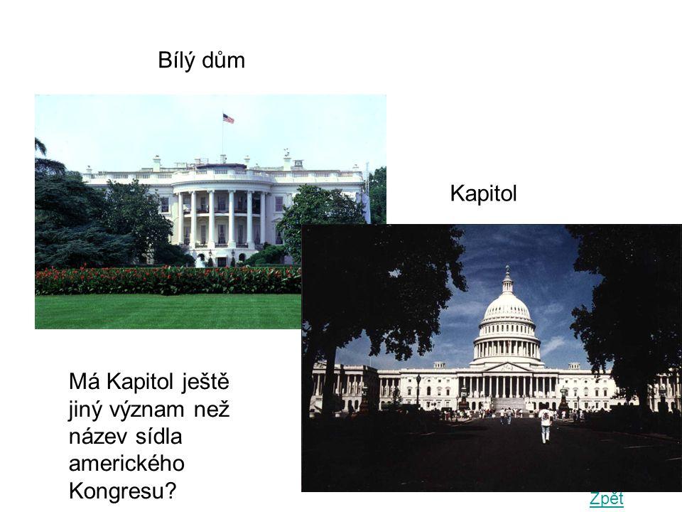 Bílý dům Kapitol Má Kapitol ještě jiný význam než název sídla amerického Kongresu? Zpět