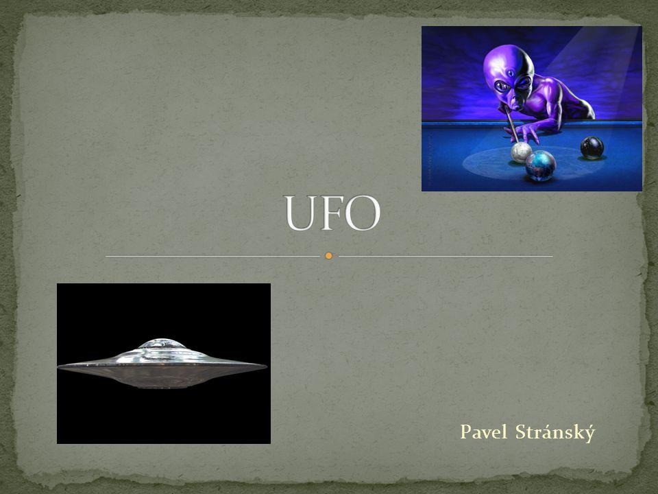  Ufo=zkratka (unidentified flying object) neidentifikovatelný létající předmět  Dva druhy: 1)Nehmatatelné= světla na nebi, výboj energie, nelze se jich dotknout 2) Hmotná= UFO + fyzické důkazy, zbytky vraků, zachycno radarem, stopy po přistání, trosky neznámého materiálu, poškozené stroje po srážce..
