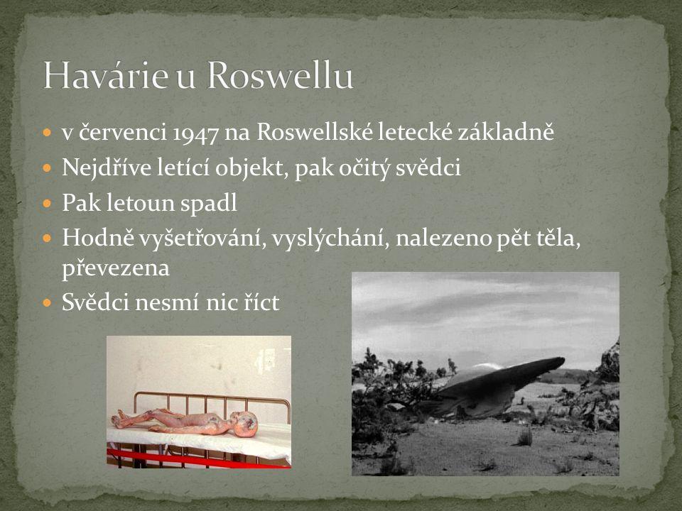  v červenci 1947 na Roswellské letecké základně  Nejdříve letící objekt, pak očitý svědci  Pak letoun spadl  Hodně vyšetřování, vyslýchání, naleze