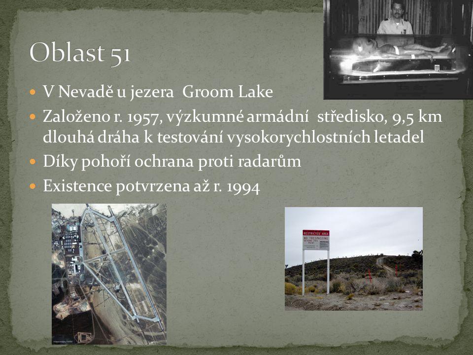  V Nevadě u jezera Groom Lake  Založeno r. 1957, výzkumné armádní středisko, 9,5 km dlouhá dráha k testování vysokorychlostních letadel  Díky pohoř