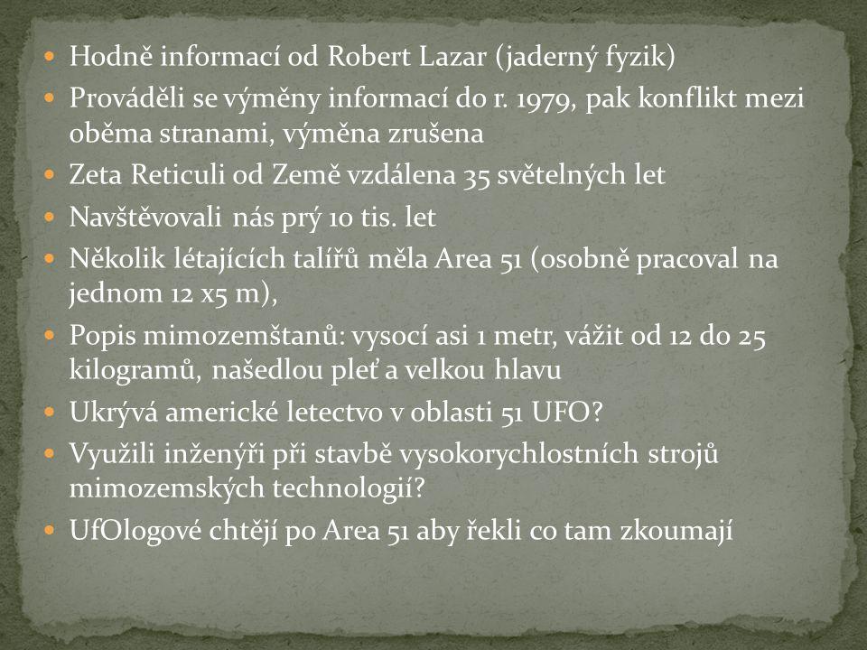  Hodně informací od Robert Lazar (jaderný fyzik)  Prováděli se výměny informací do r. 1979, pak konflikt mezi oběma stranami, výměna zrušena  Zeta