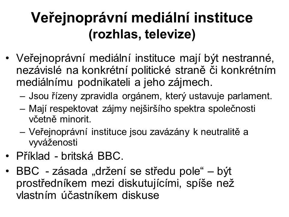 Veřejnoprávní mediální instituce (rozhlas, televize) •Veřejnoprávní mediální instituce mají být nestranné, nezávislé na konkrétní politické straně či