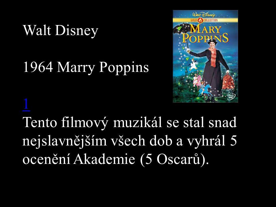 Walt Disney 1964 Marry Poppins 1 Tento filmový muzikál se stal snad nejslavnějším všech dob a vyhrál 5 ocenění Akademie (5 Oscarů).