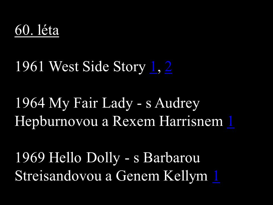 60. léta 1961 West Side Story 1, 212 1964 My Fair Lady - s Audrey Hepburnovou a Rexem Harrisnem 11 1969 Hello Dolly - s Barbarou Streisandovou a Genem