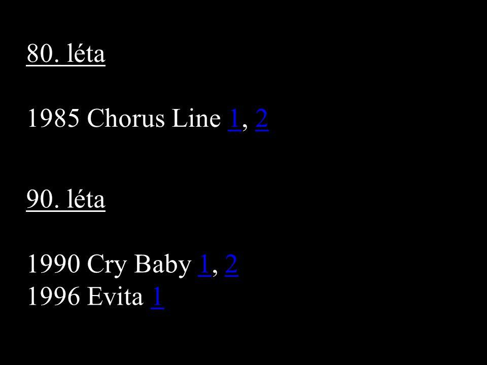 80. léta 1985 Chorus Line 1, 212 90. léta 1990 Cry Baby 1, 212 1996 Evita 11