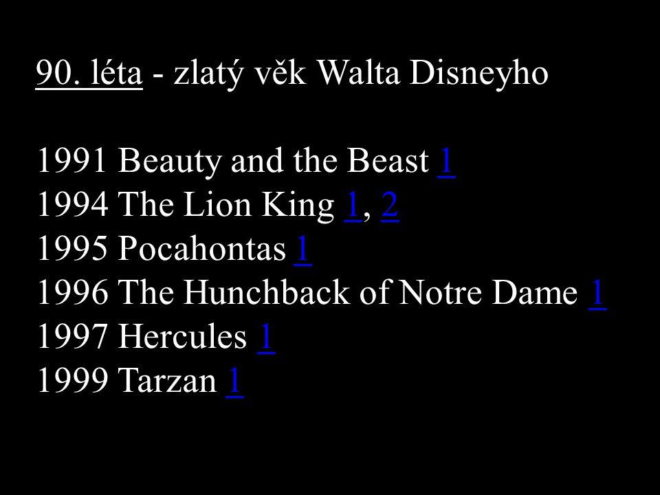 90. léta - zlatý věk Walta Disneyho 1991 Beauty and the Beast 11 1994 The Lion King 1, 212 1995 Pocahontas 11 1996 The Hunchback of Notre Dame 11 1997