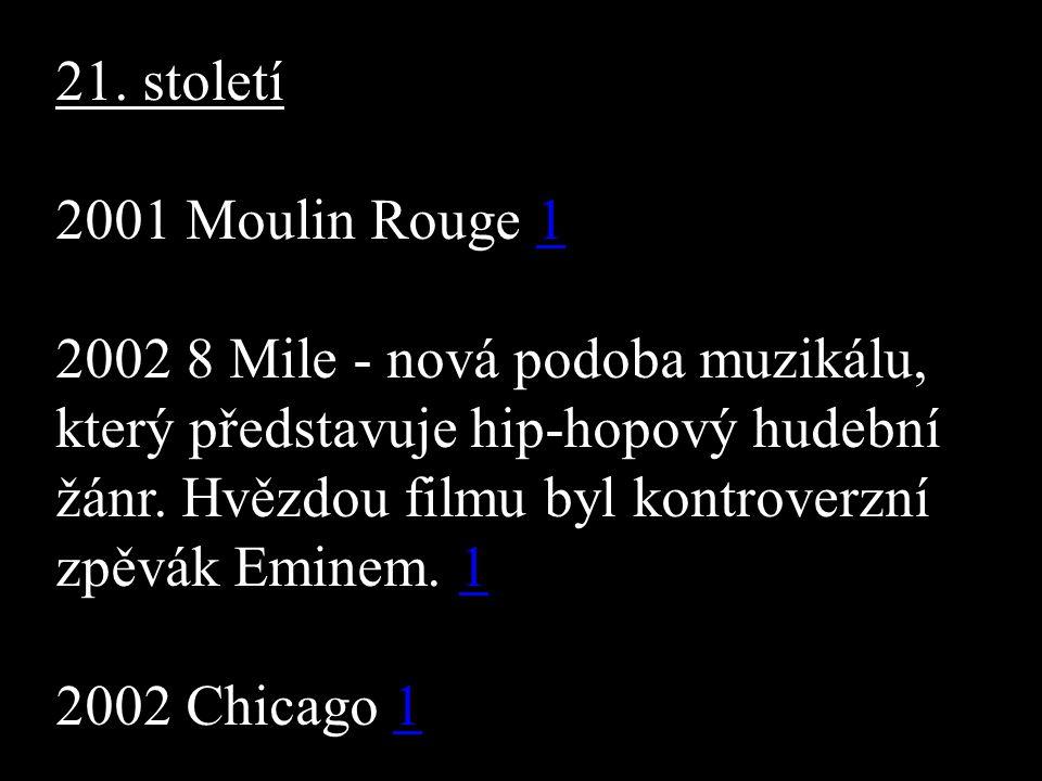21. století 2001 Moulin Rouge 11 2002 8 Mile - nová podoba muzikálu, který představuje hip-hopový hudební žánr. Hvězdou filmu byl kontroverzní zpěvák