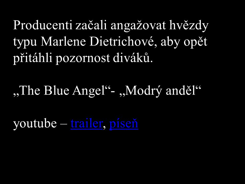 Producenti začali angažovat hvězdy typu Marlene Dietrichové, aby opět přitáhli pozornost diváků.