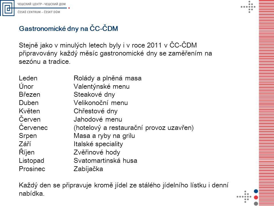 Gastronomické dny na ČC-ČDM Stejně jako v minulých letech byly i v roce 2011 v ČC-ČDM připravovány každý měsíc gastronomické dny se zaměřením na sezón