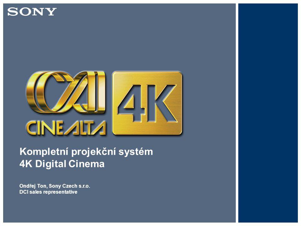 Kompletní projekční systém 4K Digital Cinema Ondřej Ton, Sony Czech s.r.o. DCI sales representative