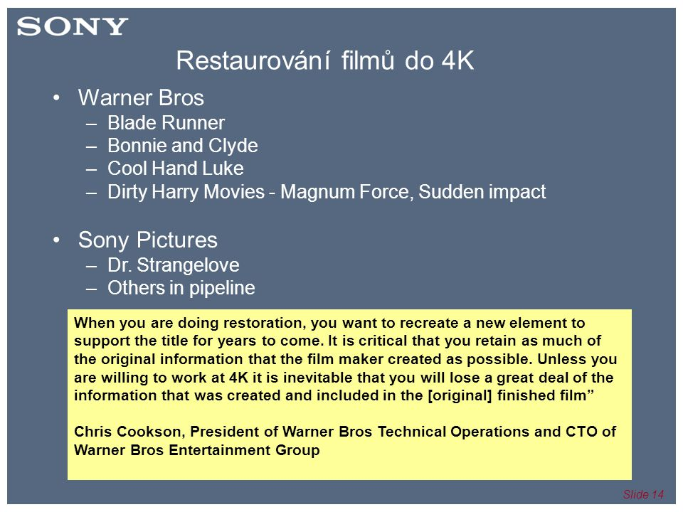 Slide 14 Restaurování filmů do 4K •Warner Bros –Blade Runner –Bonnie and Clyde –Cool Hand Luke –Dirty Harry Movies - Magnum Force, Sudden impact •Sony Pictures –Dr.