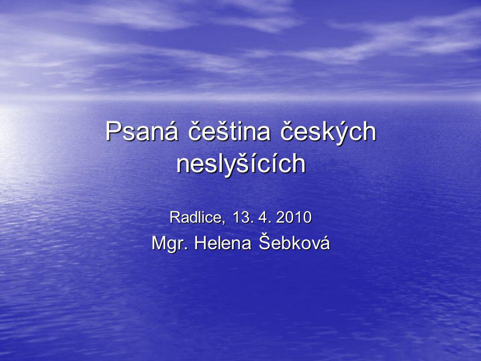 Psaná čeština českých neslyšících Radlice, 13. 4. 2010 Mgr. Helena Šebková