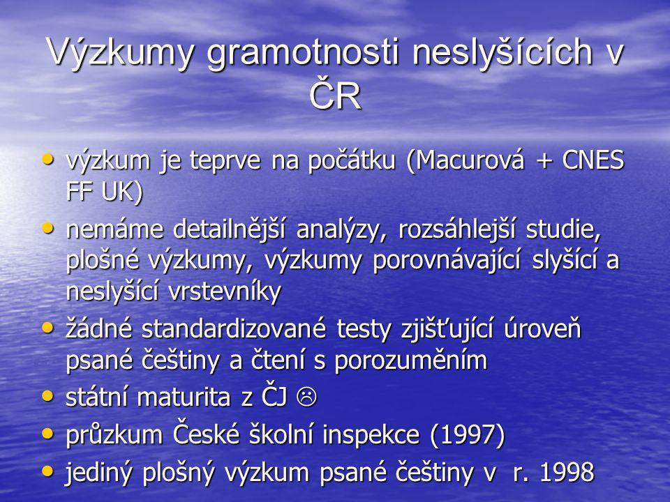 Výzkumy gramotnosti neslyšících v ČR • výzkum je teprve na počátku (Macurová + CNES FF UK) • nemáme detailnější analýzy, rozsáhlejší studie, plošné vý