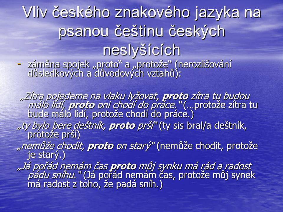 """Vliv českého znakového jazyka na psanou češtinu českých neslyšících - záměna spojek """"proto"""" a """"protože"""" (nerozlišování důsledkových a důvodových vztah"""