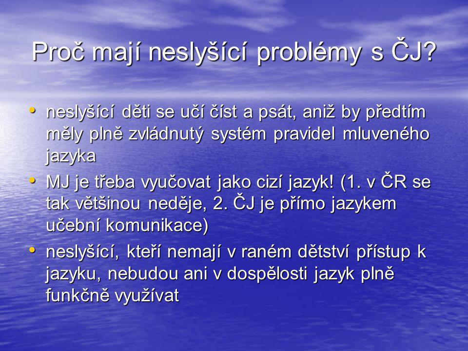 Proč mají neslyšící problémy s ČJ? • neslyšící děti se učí číst a psát, aniž by předtím měly plně zvládnutý systém pravidel mluveného jazyka • MJ je t