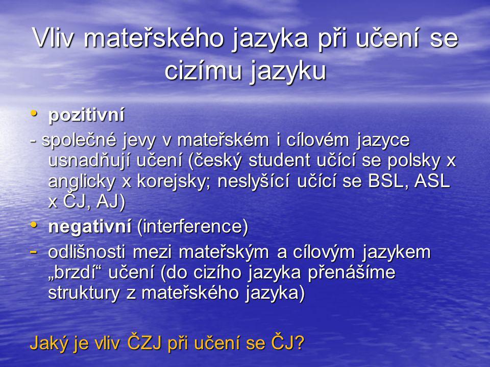 Vliv mateřského jazyka při učení se cizímu jazyku • pozitivní - společné jevy v mateřském i cílovém jazyce usnadňují učení (český student učící se pol