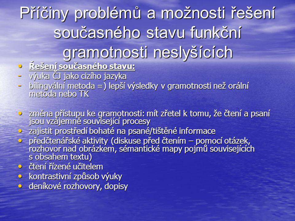 Příčiny problémů a možnosti řešení současného stavu funkční gramotnosti neslyšících • Řešení současného stavu: - výuka ČJ jako cizího jazyka - bilingv