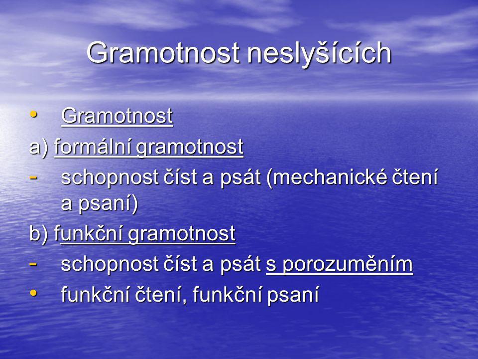 Gramotnost neslyšících • Gramotnost a) formální gramotnost - schopnost číst a psát (mechanické čtení a psaní) b) funkční gramotnost - schopnost číst a