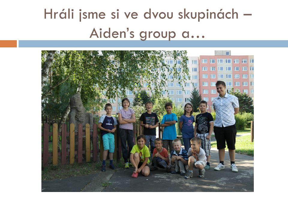 Hráli jsme si ve dvou skupinách – Aiden's group a…