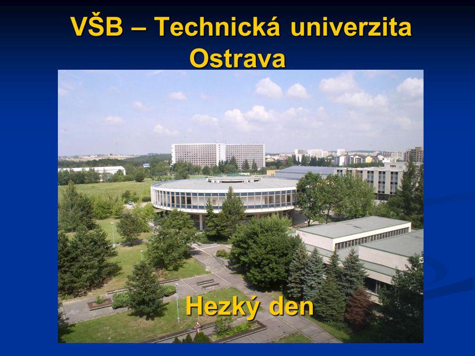 VŠB – Technická univerzita Ostrava VŠB – Technická univerzita Ostrava Hezký den Hezký den