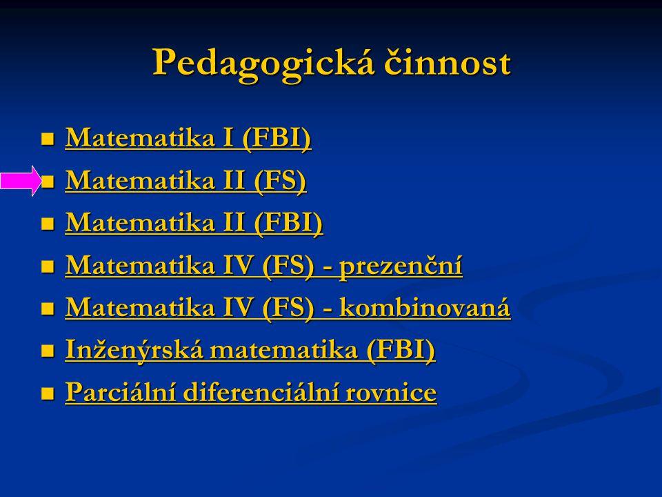 Pedagogická činnost  Matematika I (FBI) Matematika I (FBI) Matematika I (FBI)  Matematika II (FS) Matematika II (FS) Matematika II (FS)  Matematika