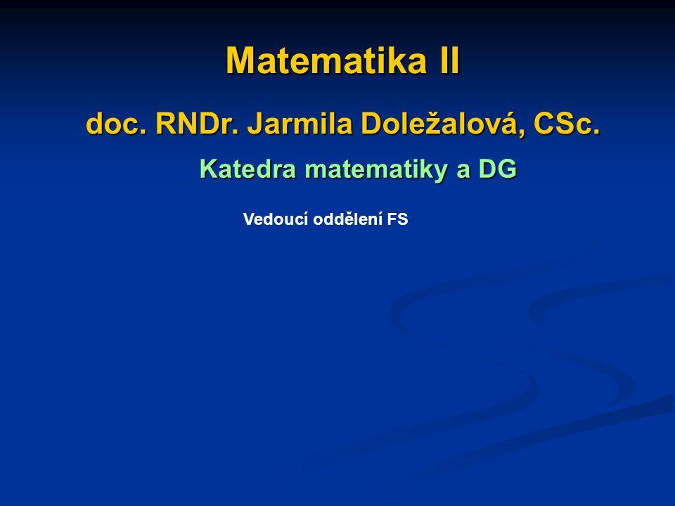 Matematika II Matematika II doc. RNDr. Jarmila Doležalová, CSc. doc. RNDr. Jarmila Doležalová, CSc. Katedra matematiky a DG Katedra matematiky a DG Ve