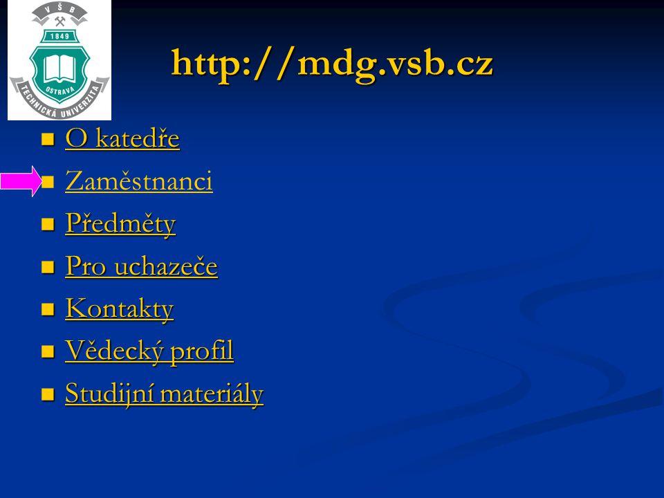 http://mdg.vsb.cz  O katedře O katedře O katedře   Zaměstnanci Zaměstnanci  Předměty Předměty  Pro uchazeče Pro uchazeče Pro uchazeče  Kontakty