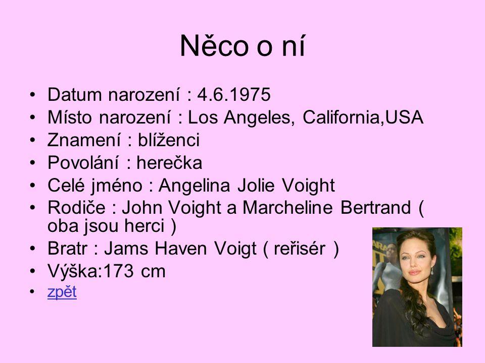 Něco o ní •Datum narození : 4.6.1975 •Místo narození : Los Angeles, California,USA •Znamení : blíženci •Povolání : herečka •Celé jméno : Angelina Joli