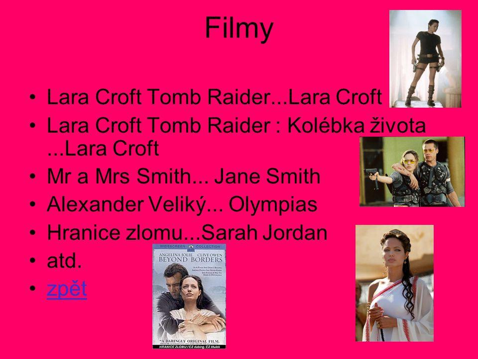 Filmy •Lara Croft Tomb Raider...Lara Croft •Lara Croft Tomb Raider : Kolébka života...Lara Croft •Mr a Mrs Smith... Jane Smith •Alexander Veliký... Ol