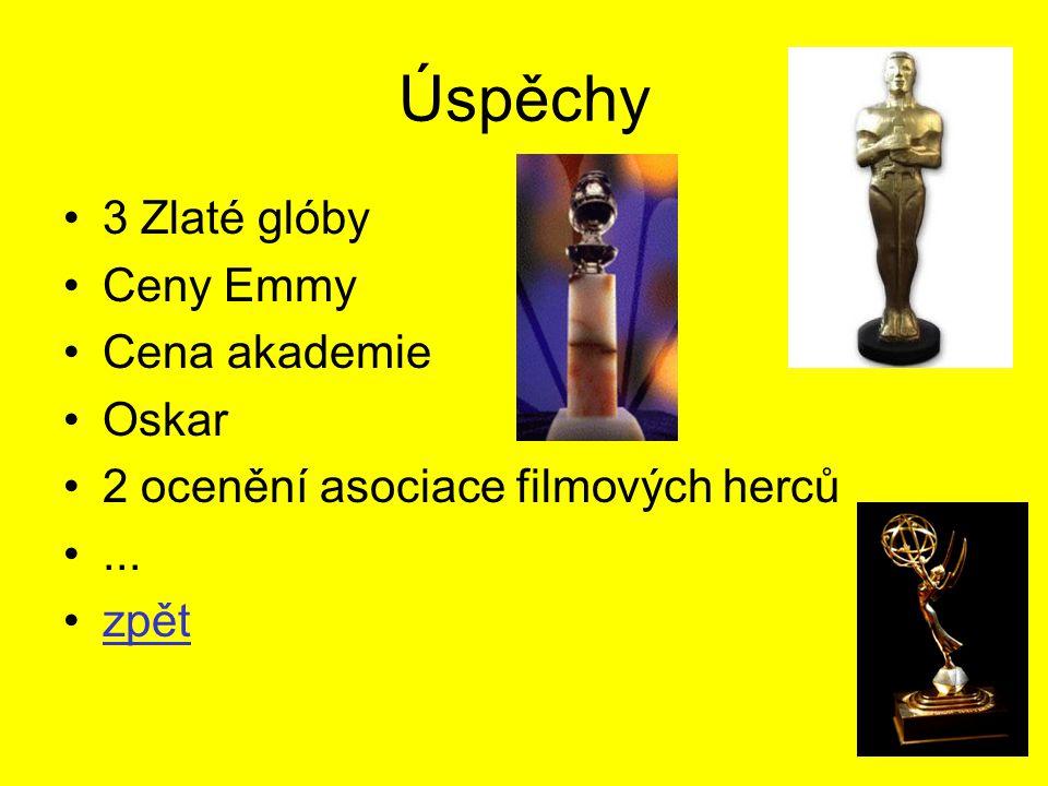 Úspěchy •3 Zlaté glóby •Ceny Emmy •Cena akademie •Oskar •2 ocenění asociace filmových herců •... •zpětzpět