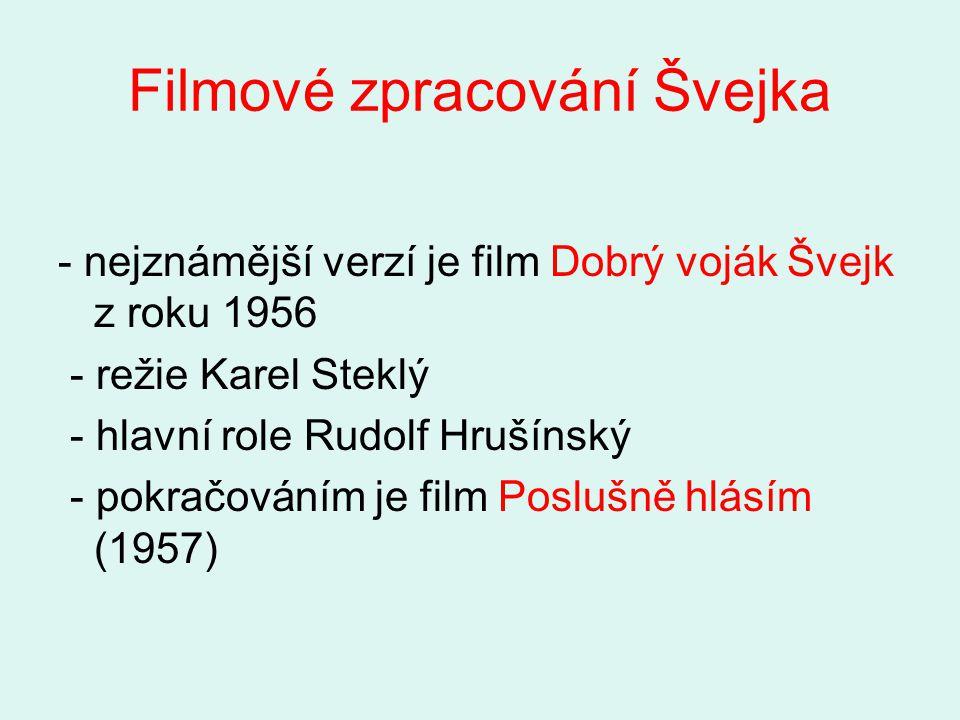 Filmové zpracování Švejka - nejznámější verzí je film Dobrý voják Švejk z roku 1956 - režie Karel Steklý - hlavní role Rudolf Hrušínský - pokračováním
