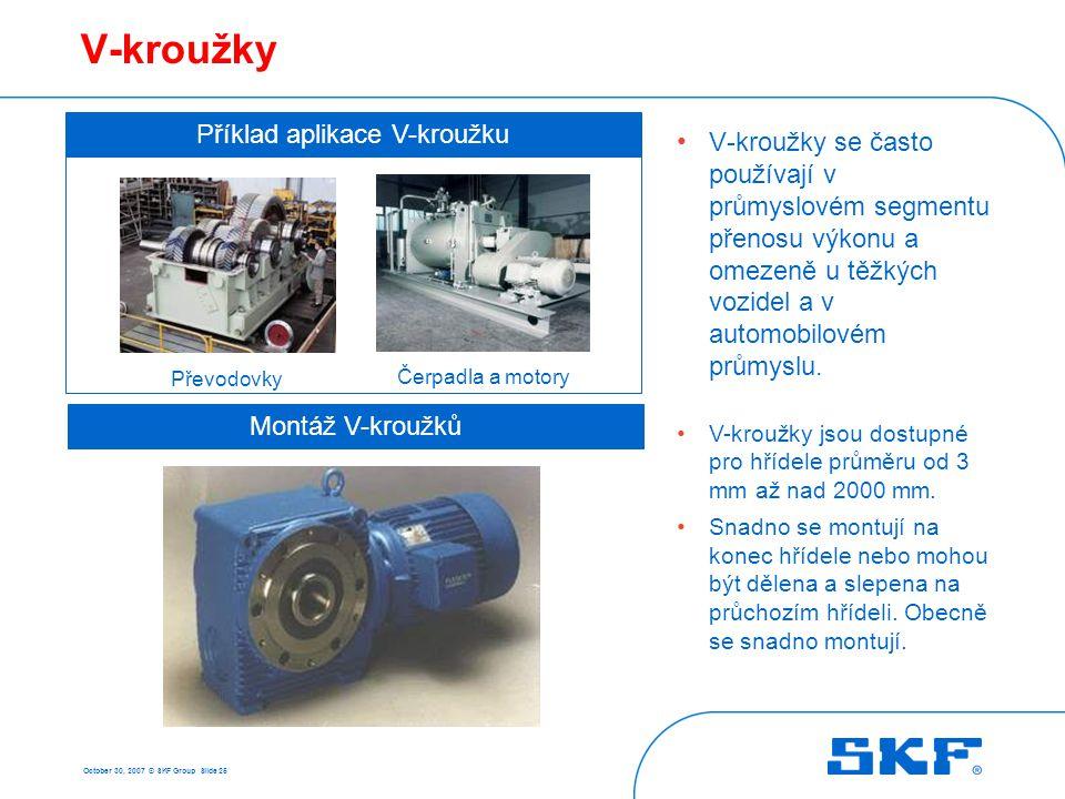 October 30, 2007 © SKF Group Slide 25 Montáž V-kroužků V-kroužky • V-kroužky se často používají v průmyslovém segmentu přenosu výkonu a omezeně u těžk