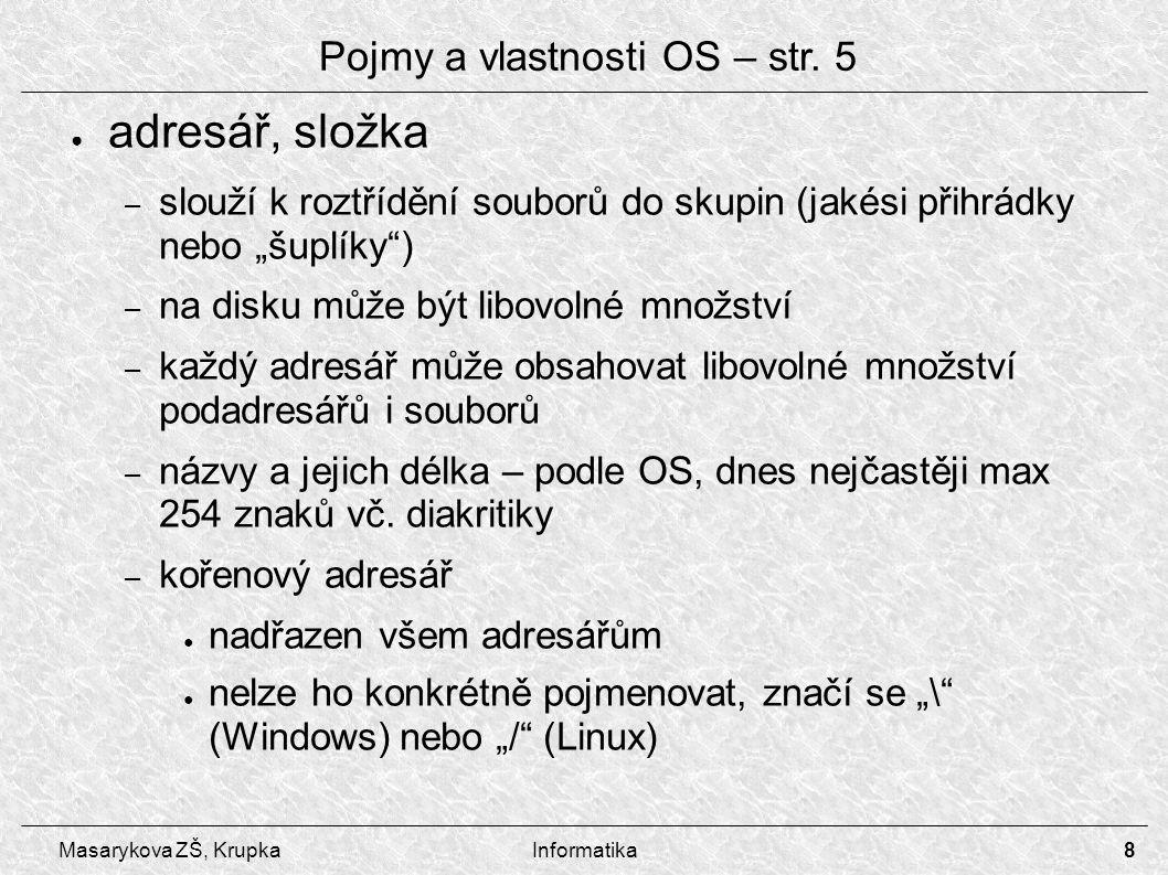"""8 Masarykova ZŠ, KrupkaInformatika Pojmy a vlastnosti OS – str. 5 ● adresář, složka – slouží k roztřídění souborů do skupin (jakési přihrádky nebo """"šu"""