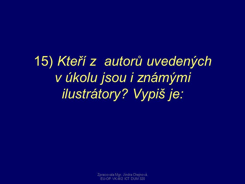 15) Kteří z autorů uvedených v úkolu jsou i známými ilustrátory? Vypiš je: Zpracovala Mgr. Jindra Chejnová, EU-OP VK-III/2 ICT DUM 320
