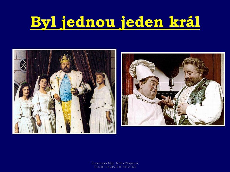 Byl jednou jeden král Zpracovala Mgr. Jindra Chejnová, EU-OP VK-III/2 ICT DUM 320