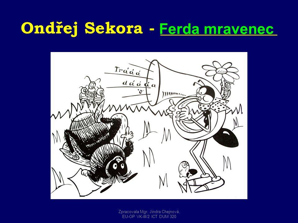 Ondřej Sekora - ______________ Ferda mravenec Zpracovala Mgr. Jindra Chejnová, EU-OP VK-III/2 ICT DUM 320