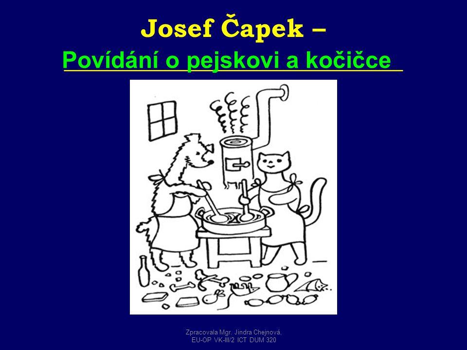 Josef Čapek – __________________________ Povídání o pejskovi a kočičce Zpracovala Mgr. Jindra Chejnová, EU-OP VK-III/2 ICT DUM 320