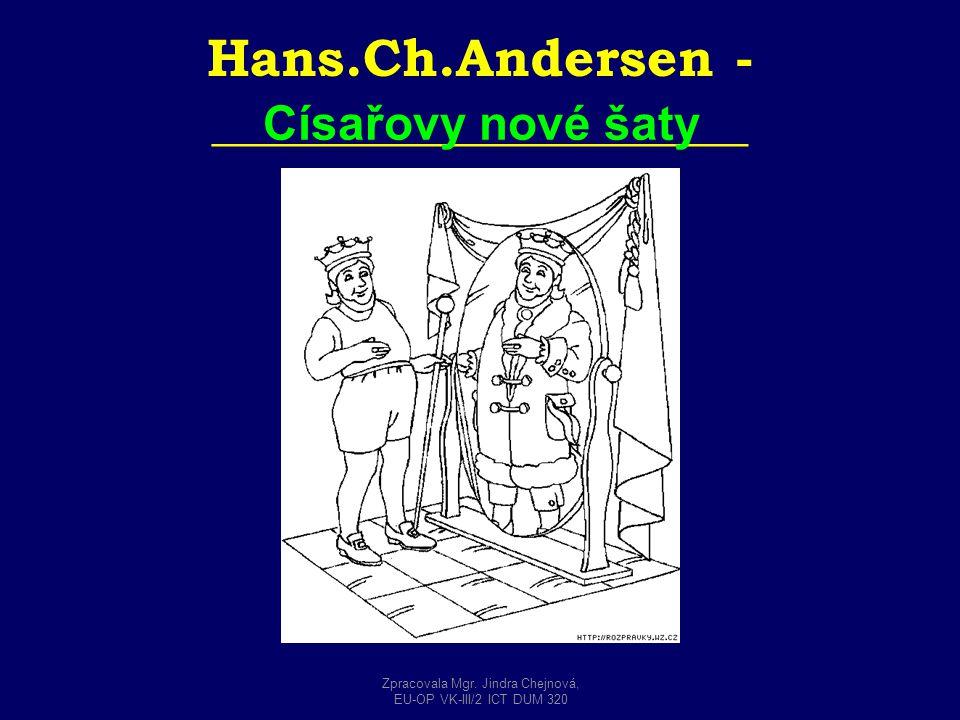 Hans.Ch.Andersen - ____________________ Císařovy nové šaty Zpracovala Mgr. Jindra Chejnová, EU-OP VK-III/2 ICT DUM 320
