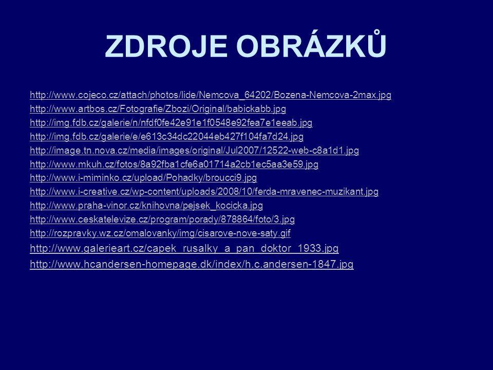 ZDROJE OBRÁZKŮ http://www.cojeco.cz/attach/photos/lide/Nemcova_64202/Bozena-Nemcova-2max.jpg http://www.artbos.cz/Fotografie/Zbozi/Original/babickabb.