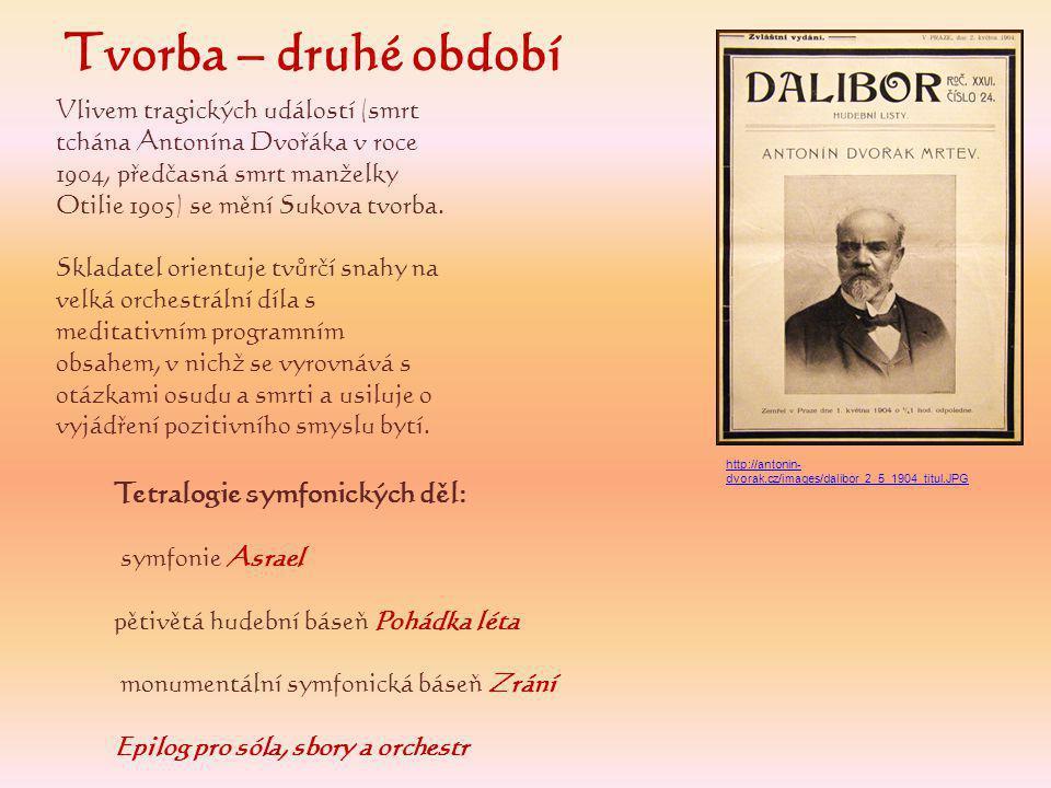 Vlivem tragických událostí (smrt tchána Antonína Dvořáka v roce 1904, předčasná smrt manželky Otilie 1905) se mění Sukova tvorba.