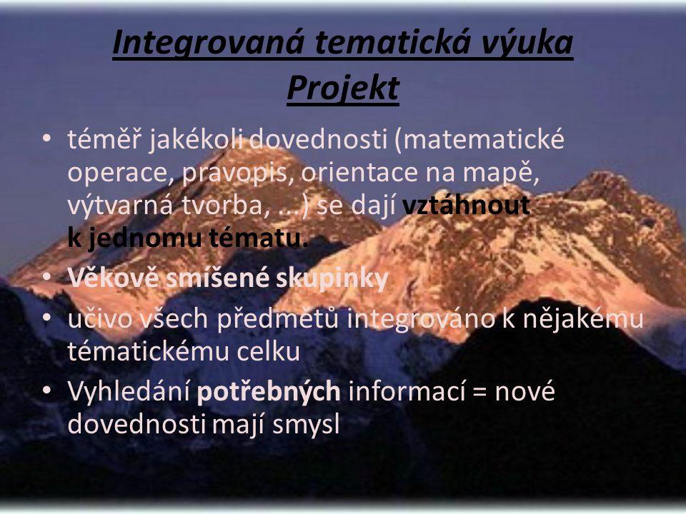 Integrovaná tematická výuka Projekt • téměř jakékoli dovednosti (matematické operace, pravopis, orientace na mapě, výtvarná tvorba,...) se dají vztáhnout k jednomu tématu.