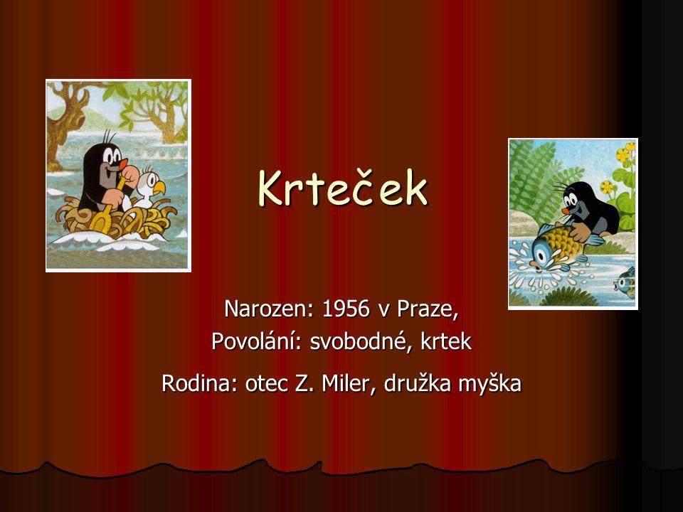 Krteček Narozen: 1956 v Praze, Povolání: svobodné, krtek Rodina: otec Z. Miler, družka myška